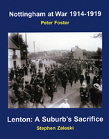 Nottingham at War: 1914-1919 & Lenton: A Suburb's Sacrifice